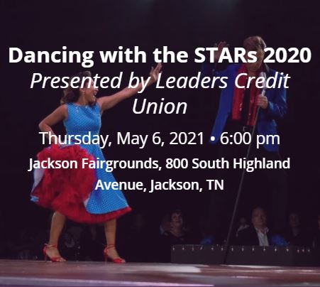 Dancing with the STARs 2020 Presented by Leaders Credit Union Thursday, May 6, 2021 • 6:00 pm Jackson Fairgrounds, 800 South Highland Avenue, Jackson, TN